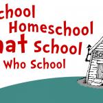 Unschool, Homeschool, What School, Who School