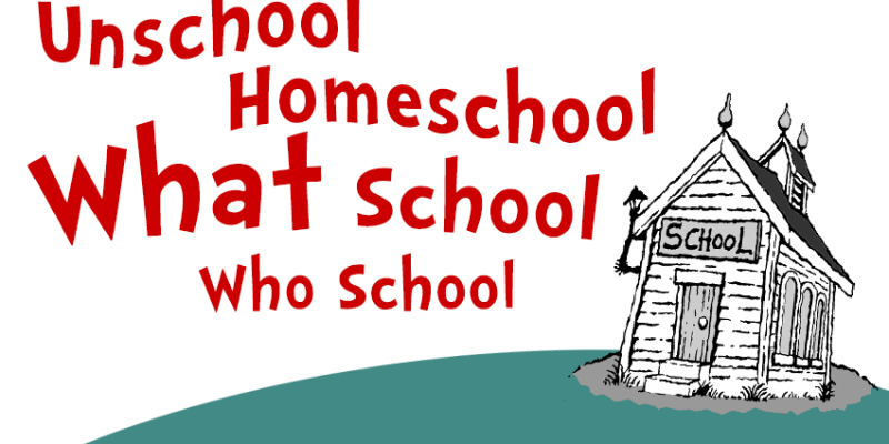 Unschool, Homeschool, What School, Who School