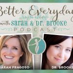 Better Everyday Podcast | A Day In The Life of Sarah & Dr Brooke