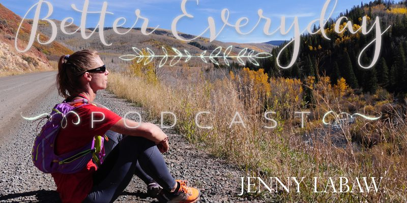 Better Everyday Podcast | The Inspiring Jenny LaBaw