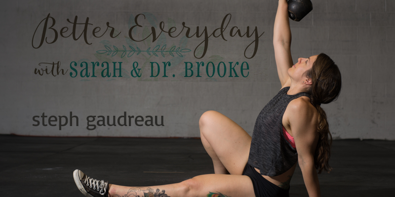 Better Everyday Podcast | Steph Gaudreau