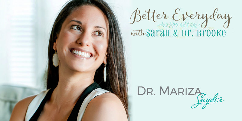 Better Everyday Podcast | Dr Mariza Synder