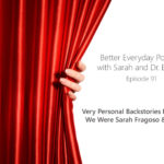 Better Everyday Podcast | Very Personal Backstories from Before We Were Sarah Fragoso & Dr Brooke