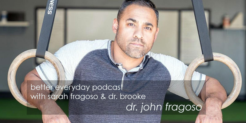 Better Everyday Podcast | Dr. John Fragoso