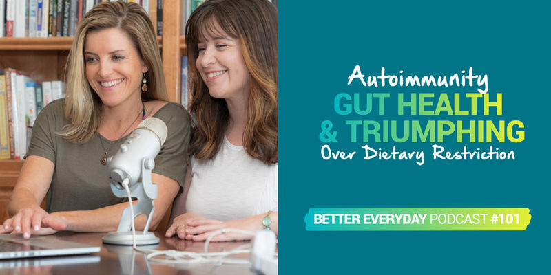 Better Everyday Podcast | Autoimmunity, Gut Health and Triumphing Over Dietary Restriction