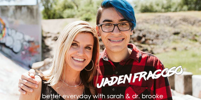 Better Everyday Podcast | Teenage Talk with Sarah's Son Jaden Fragoso